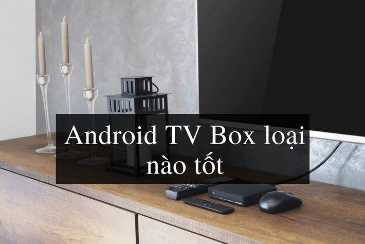 android tv box loại nào tốt